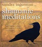 Shamanic Meditations: Guided Journeys for Insight, Vision, and Healing